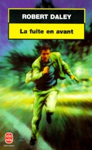 Robert Daley - La fuite en avant.
