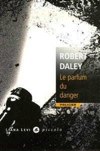 Robert Daley - Le parfum du danger.