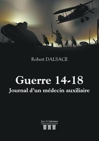Robert Dalsace - Guerre 14-18 - Journal d'un médecin auxiliaire.