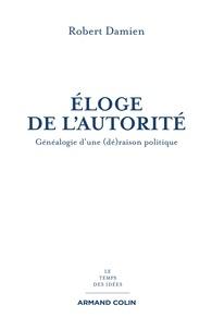 Robert Damien - Eloge de l'autorité - Généalogie d'une (dé)raison politique.