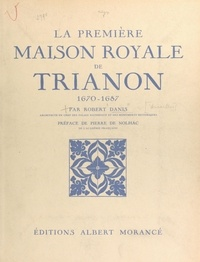 Robert Danis et Pierre de Nolhac - La première maison royale de Trianon, 1670-1687.