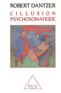 Robert Dantzer - L'Illusion psychosomatique.