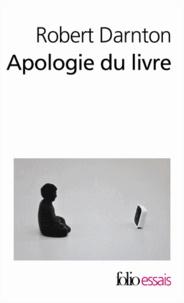 Robert Darnton - Apologie du livre - Demain, aujourd'hui, hier.