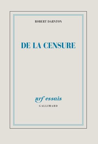 Robert Darnton - De la censure - Essai d'histoire comparée.