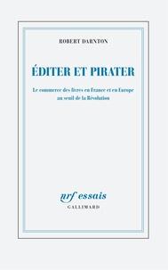 Robert Darnton - Editer et pirater - Le commerce des livres en France et en Europe au seuil de la Révolution.