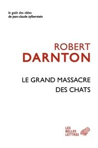 Robert Darnton - Le grand massacre des chats - Attitudes et croyances dans l'Ancienne France.