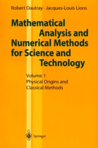 Robert Dautray et Jacques-Louis Lions - MATHEMATICAL ANALYSIS AND NUMERICAL METHODS FOR SCIENCE AND TECHNOLOGY. - Volume 1, Physical Origins and Classical Methods.