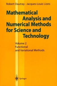 Robert Dautray et Jacques-Louis Lions - MATHEMATICAL ANALYSIS AND NUMERICAL METHODS FOR SCIENCE AND TECHNOLOGY. - Volume 2, Functional and Variational Methods.