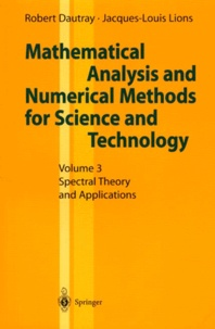 Robert Dautray et Jacques-Louis Lions - MATHEMATICAL ANALYSIS AND NUMERICAL METHODS FOR SCIENCE AND TECHNOLOGY. - Volume 3, Spectral Theory and Applications.