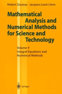 Robert Dautray et Jacques-Louis Lions - MATHEMATICAL ANALYSIS AND NUMERICAL METHODS FOR SCIENCE AND TECHNOLOGY. - Volume 4, Integral Equations and Numerical Methods.