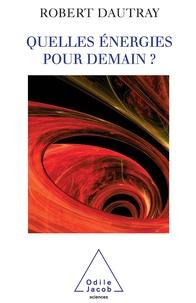 Robert Dautray - Quelles énergies pour demain ?.