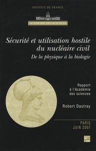 Sécurité et utilisation hostile du nucléaire civil- De la physique à la biologie - Robert Dautray |