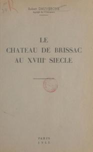 Robert Dauvergne - Le château de Brissac au XVIIIe siècle.