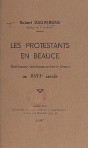 Robert Dauvergne - Les Protestants en Beauce (Saint-Luperce, Saint-Georges-sur-Eure et Orrouer) au XVIIIe siècle.