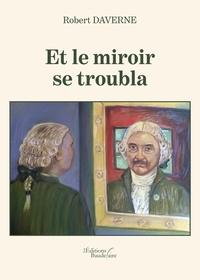 Robert Daverne - Et le miroir se troubla.