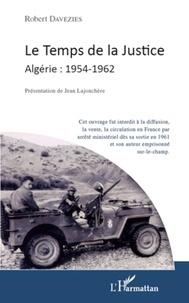 Robert Davezies - Le temps de la justice - Algérie : 1954-1962.