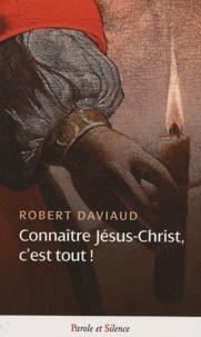 Robert Daviaud - Connaître Jésus-Christ, c'est tout !.
