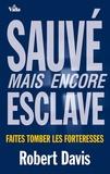 Robert Davis - Sauvé mais encore esclave - Faites tomber les forteresses.