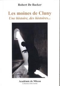 Robert De Backer - Les moines de Cluny, une histoire, des histoires.