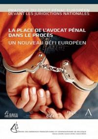 Robert De Baerdemaeker et Anne Weyembergh - La place de l'avocat pénal dans le procès - Un nouveau défi européen.