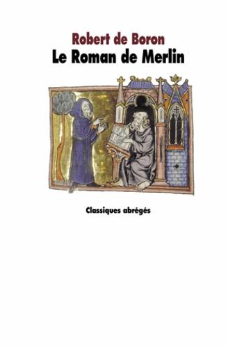 Robert de Boron - Le roman de Merlin.