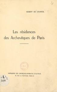 Robert de Courcel et André Barry - Les résidences des archevêques de Paris.
