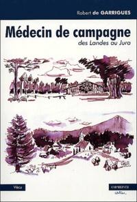 Robert de Garrigues - Médecin de campagne suivi de Impressions de la forêt de Gascogne (Jean du Mont).