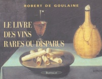 Robert de Goulaine - Le Livre des vins rares ou disparus.