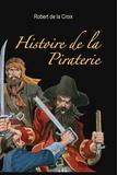 Robert de La Croix - Histoire de la Piraterie.