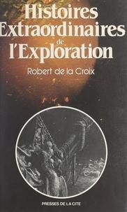 Robert de La Croix - Histoires extraordinaires de l'exploration.