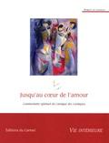 Robert de Langeac - Jusqu'au coeur de l'amour - Commentaire spirituel du Cantique des Cantiques.