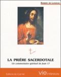 Robert de Langeac - La prière sacerdotale - Commentaire spirituel de Jean XVII.