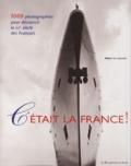 Robert de Laroche - C'était la France ! - 1000 photographies pour découvrir le XXè siècle des Français.