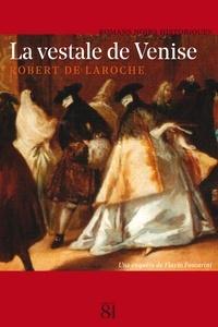 Robert de Laroche - La vestale de Venise - Une enquête de Flavio Foscarini.