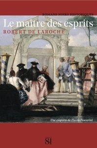 Robert de Laroche - Le Maître des Esprits - Une enquête de Flavio Foscarini.