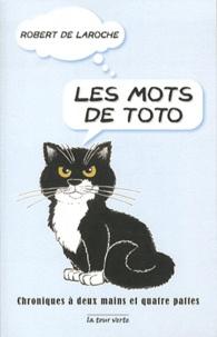 Robert de Laroche - Les mots de Toto - Chroniques à deux mains et à quatre pattes.