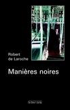 Robert de Laroche - Manières noires.