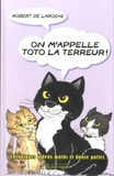 Robert de Laroche - On m'appelle Toto la Terreur ! - Chroniques à deux mains et douze pattes.