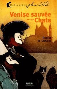 Robert de Laroche - Venise sauvée par ses chats.