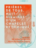 Robert de Montesquiou et Madeleine Lemaire - Prières de tous, huit dizaines d'un chapelet rythmique.