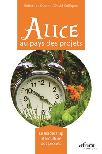 Robert de Quelen et David Colliquet - Alice au pays des projets - Le leadership interculturel des projets.