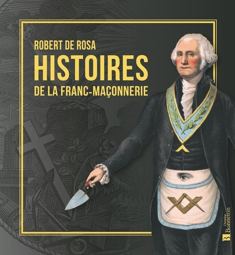 Robert de Rosa - Histoire de la Franc-Maçonnerie.