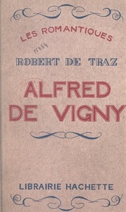 Robert de Traz et Emile Henriot - Alfred de Vigny.