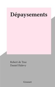 Robert de Traz et Daniel Halevy - Dépaysements.