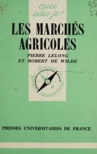Robert de Wilde et Pierre Lelong - Les Marchés agricoles.
