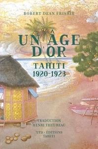 Robert Dean Frisbie - Un âge d'or - Tahiti 1920-1923.