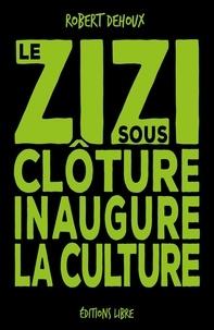 Robert Dehoux - Le zizi sous cloture inaugure la culture.