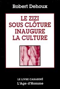 Robert Dehoux - Le zizi sous clôture inaugure la culture.