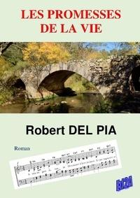 Robert Del Pia - Les promesses de la vie.