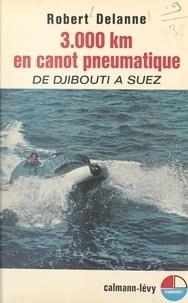 Robert Delanne - 3 000 kilomètres en canot pneumatique - De Djibouti à Suez.